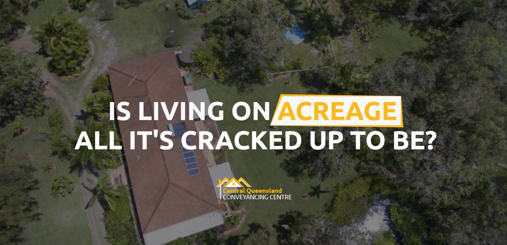 Is-Living-On-Acreage-All-It's-Cracked-Up-To-Be-Mackay-Conveyancing